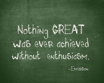 Nothing great was ever achieved without enthusiasim